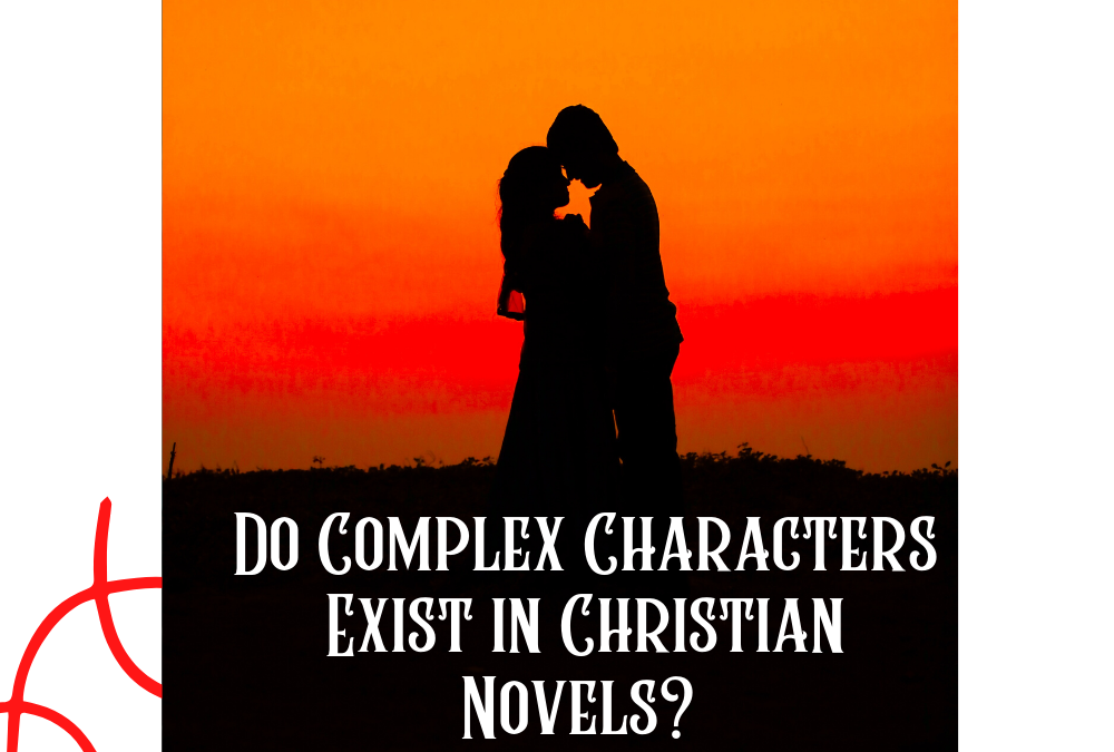 COMPLEX CHARACTERS: DO THEY EXIST IN CHRISTIAN NOVELS?…