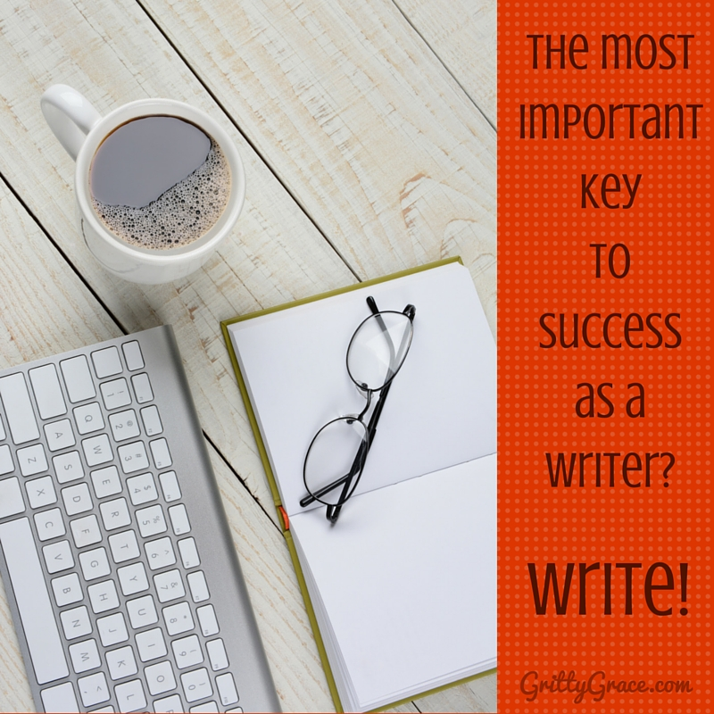 THE MOST IMPORTANT KEY TO SUCCESS AS A WRITER? WRITE!…