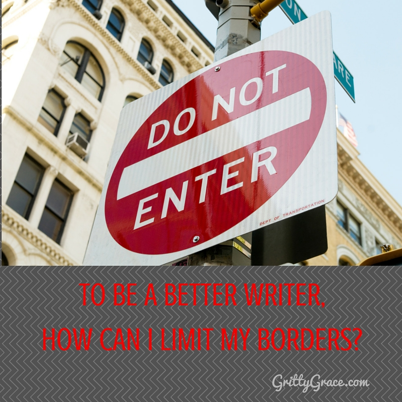 TO BE A BETTER WRITER, HOW CAN I LIMIT MY BORDERS?…