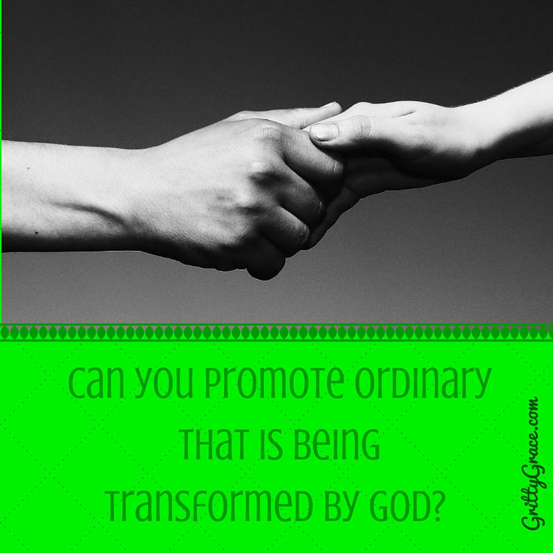 CAN YOU PROMOTE ORDINARY THAT IS BEING TRANSFORMED BY GOD?…