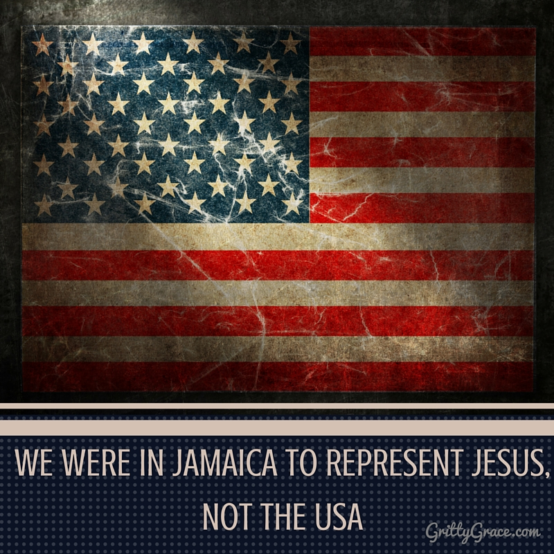 WE WERE IN JAMAICA TO REPRESENT JESUS, NOT THE USA…