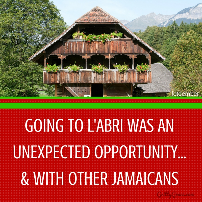GOING TO L'ABRI WAS AN UNEXPECTED OPPORTUNITY, & WITH OTHER JAMAICANS…