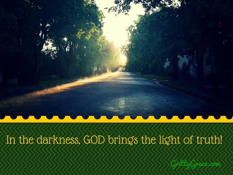 IN THE DARKNESS, GOD BRINGS THE LIGHT OF TRUTH…