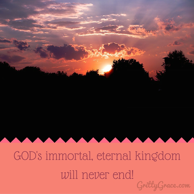 GOD'S IMMORTAL, ETERNAL KINGDOM WILL NEVER END!…