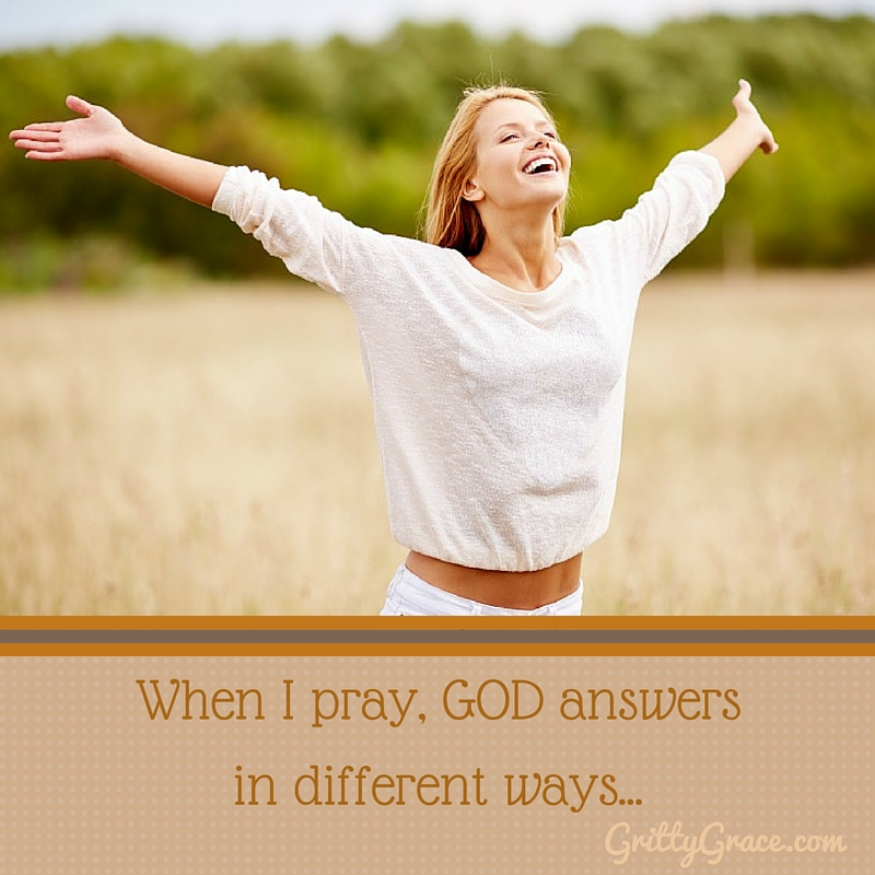 WHEN I PRAY, GOD ANSWERS IN DIFFERENT WAYS…