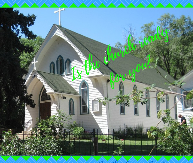 IS THE CHURCH READY FOR YOU?…