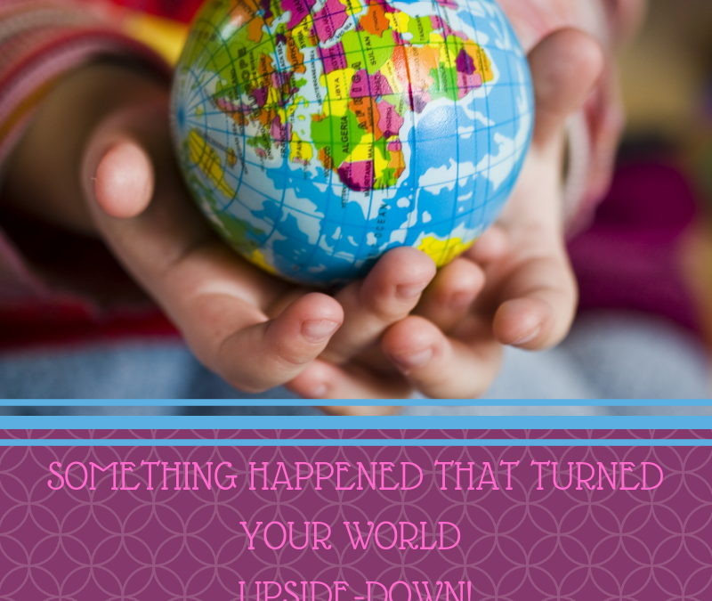 SOMETHING HAPPENED THAT TURNED YOUR WORLD UPSIDE-DOWN!…