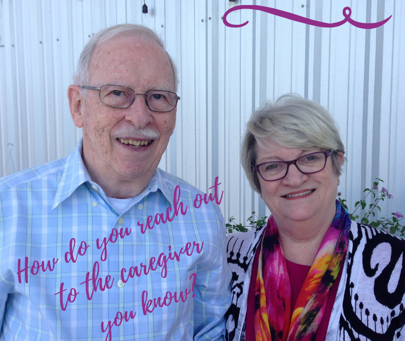 HOW DO YOU REACH OUT TO THE CAREGIVING SPOUSE YOU KNOW?…