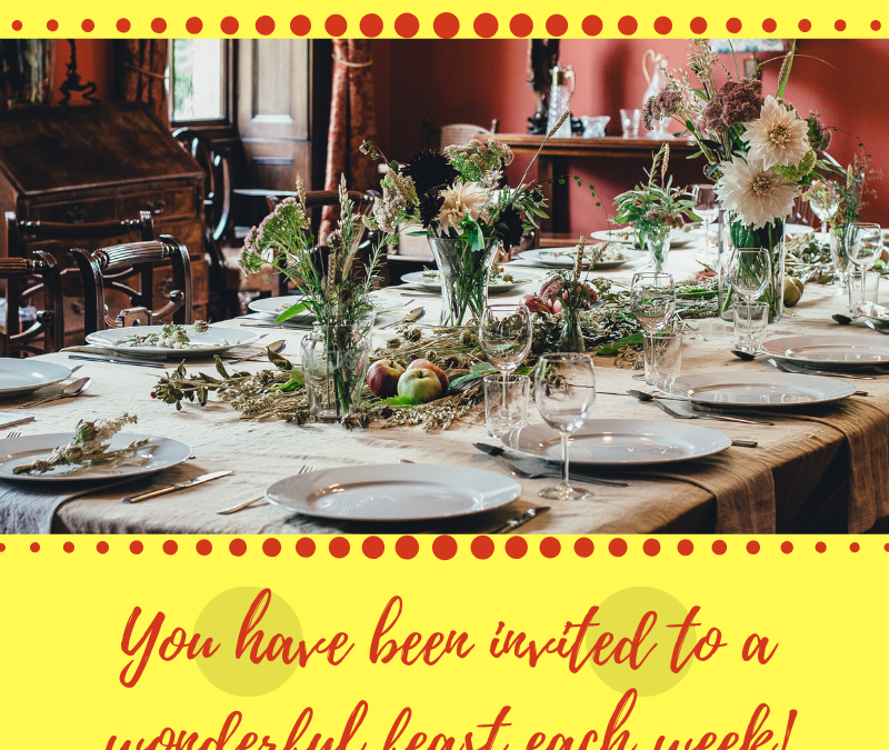 YOU HAVE BEEN INVITED TO A WONDERFUL FEAST EACH WEEK!…