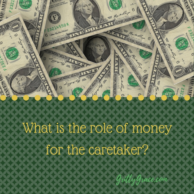 WHAT IS THE ROLE OF MONEY FOR THE CARETAKER?…