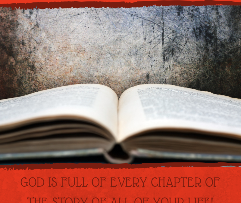 GOD IS FULL OF EVERY CHAPTER OF THE STORY OF ALL OF YOUR LIFE!…