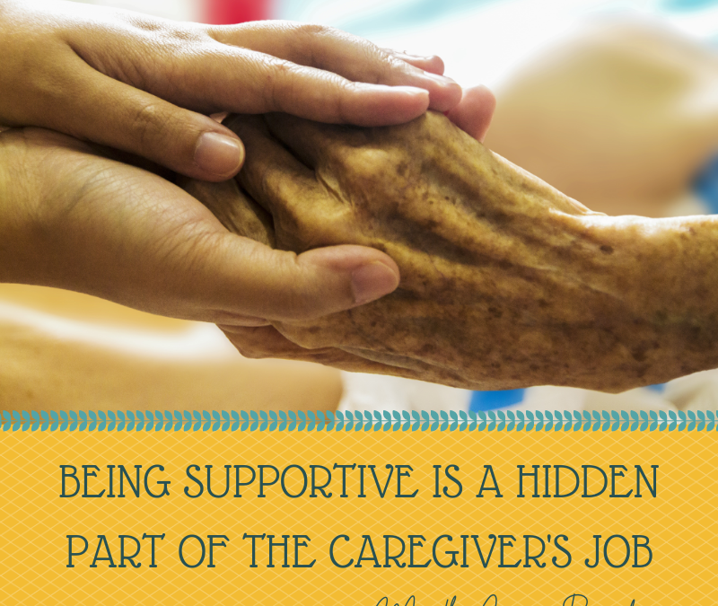 BEING SUPPORTIVE IS A HIDDEN PART OF THE CARETAKER'S JOB…