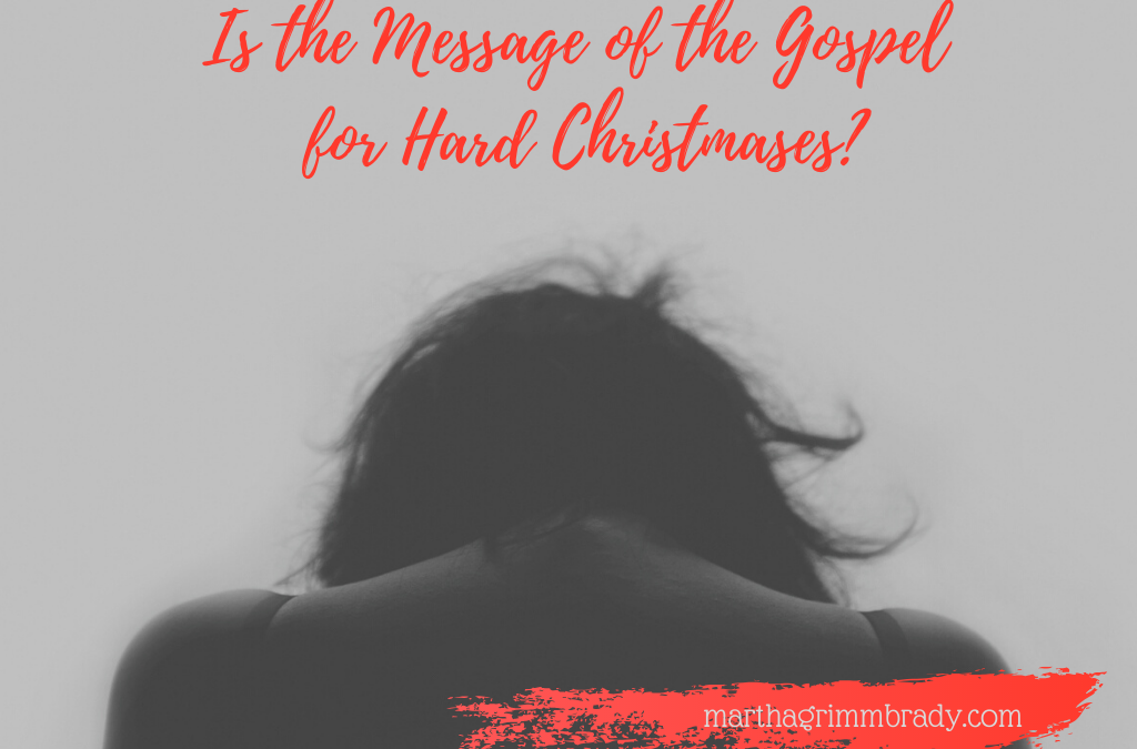 IS THE MESSAGE OF THE GOSPEL FOR HARD CHRISTMASES?…