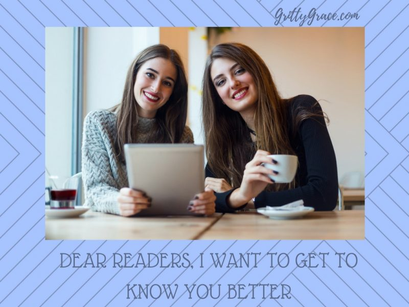DEAR READERS, I WANT TO GET TO KNOW YOU BETTER…