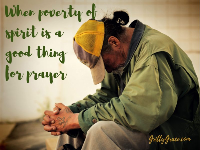 WHEN POVERTY OF SPIRIT IS A GOOD THING FOR PRAYER…