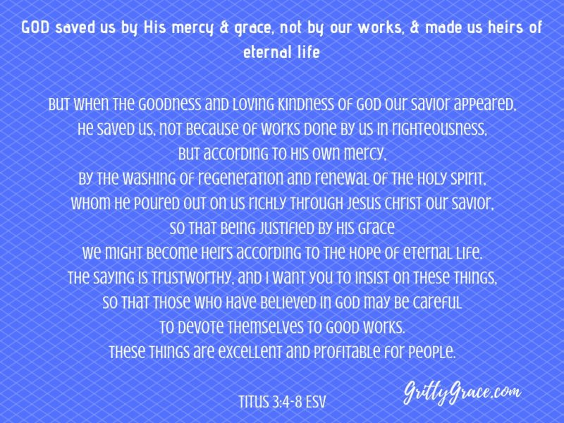 GOD SAVED US BY HIS MERCY & GRACE TO BE HEIRS…