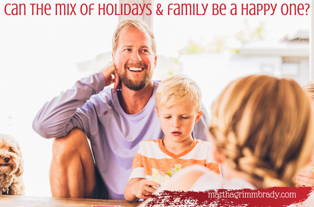 CAN THE MIX OF HOLIDAYS & FAMILY BE A HAPPY ONE? PART II…