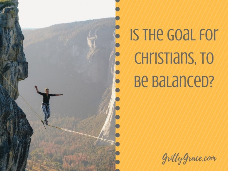 IS THE GOAL FOR CHRISTIANS TO BE BALANCED?…