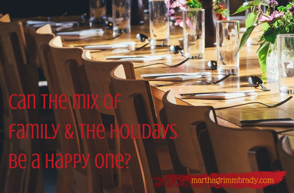 CAN THE MIX OF HOLIDAYS & FAMILY BE A HAPPY ONE? PART IV…
