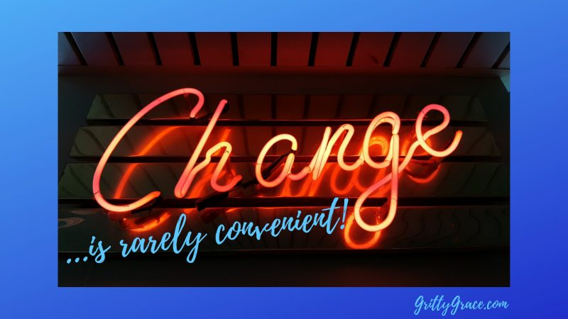 CHANGE IS MORALLY NEUTRAL AND RARELY CONVENIENT…