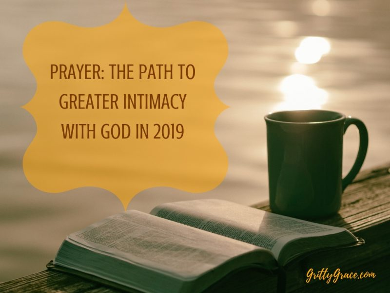 PRAYER: THE PATH TO GREATER INTIMACY WITH GOD IN 2019…