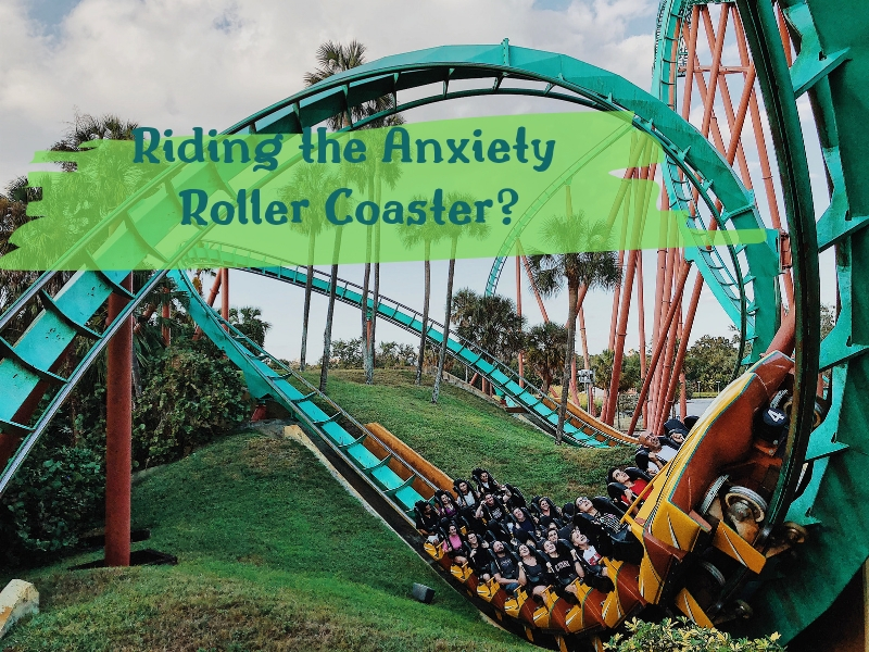 RIDING THE ANXIETY ROLLER COASTER?