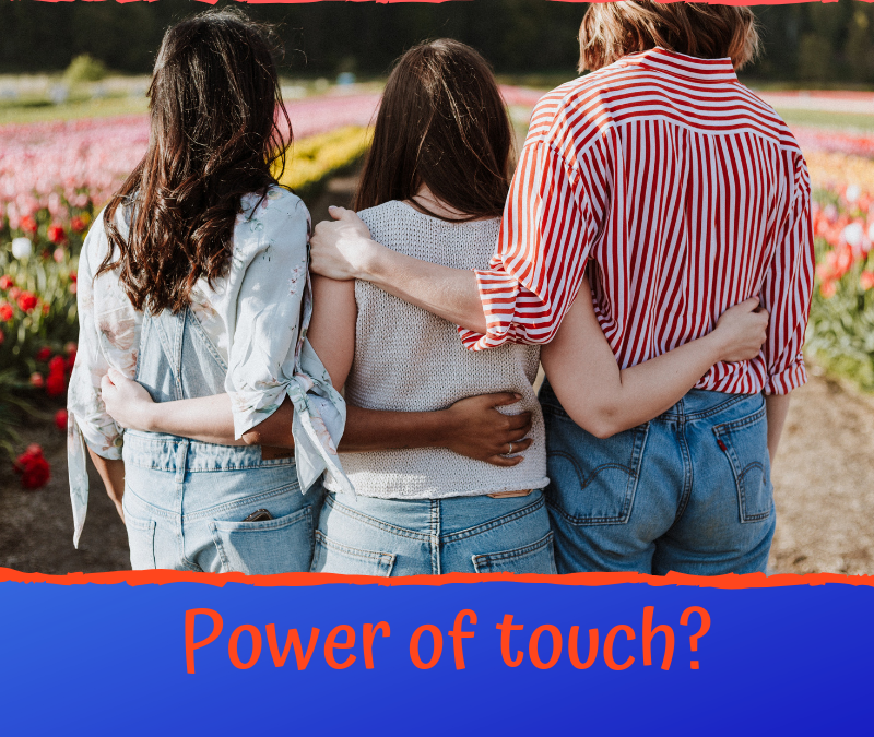 WHAT IS THE POWER OF TOUCH, OR THE LOSS OF IT?…
