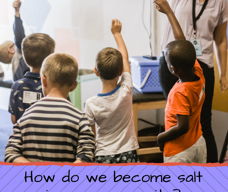 HOW DO WE GET OUT AND BECOME SALT IN OUR COMMUNITIES?…