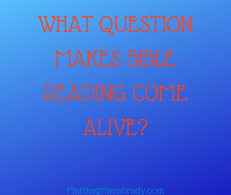 WHAT QUESTION MAKES BIBLE READING COME ALIVE?…