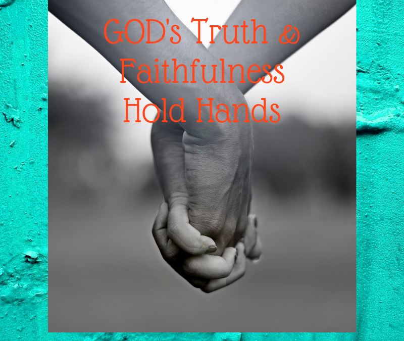 GOD'S TRUTHFULNESS AND FAITHFULNESS ARE HOLDING HANDS…
