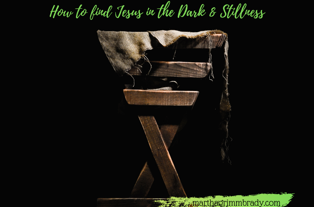 HOW TO FIND JESUS IN THE DARK AND STILLNESS…