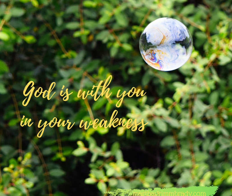 GOD IS WITH YOU IN YOUR WEAKNESS…