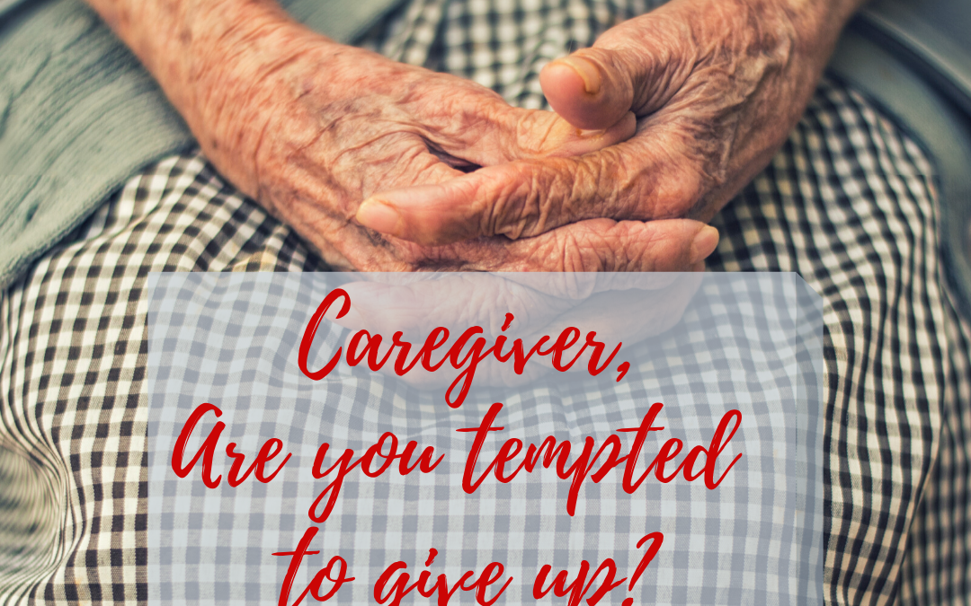 CAREGIVER, ARE YOU TEMPTED TO GIVE UP?…