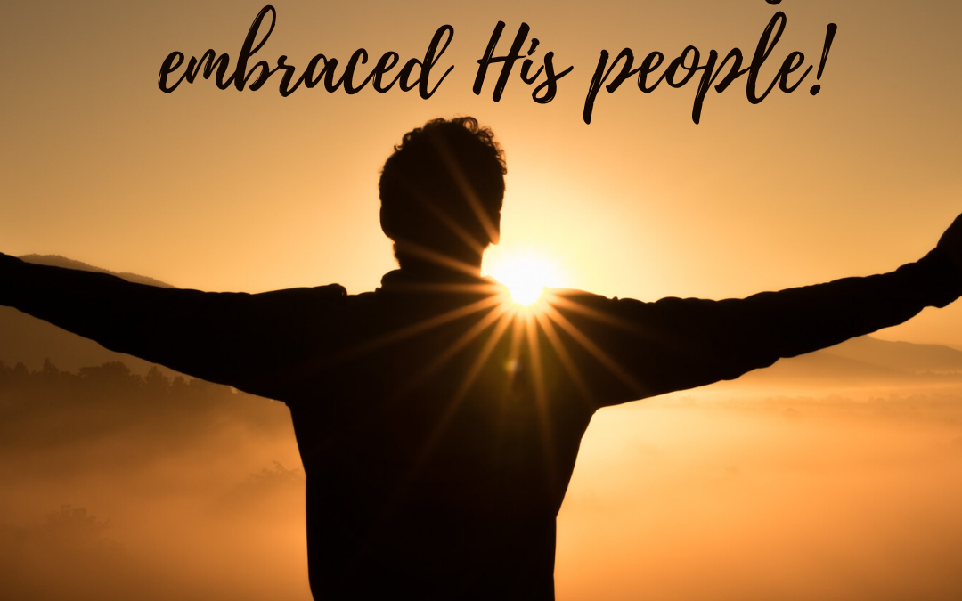 EASTER SHOWED US HOW COMPLETELY GOD HAS EMBRACED HIS PEOPLE…