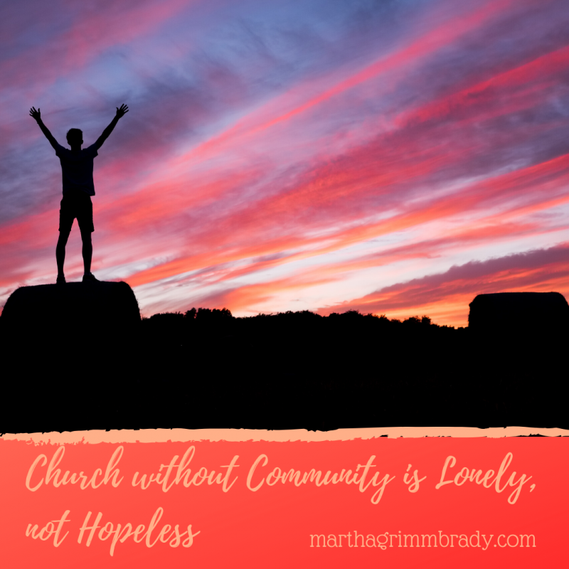 We are missing something when we can't get together in person at church these days. But we aren't hopeless because of what Christ has done for us. This is still Easter! #frominvisibletoembraced, #holyweek, #marthagrimmbrady, #lonelynothopeless