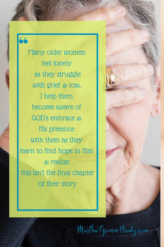 I write to older women who are lonely & struggling with grief & loss to become aware of GOD's embrace & His presence with us as we learn to find hope in Him, realizing this isn't the final chapter of our story. #loneliness #embrace #hope