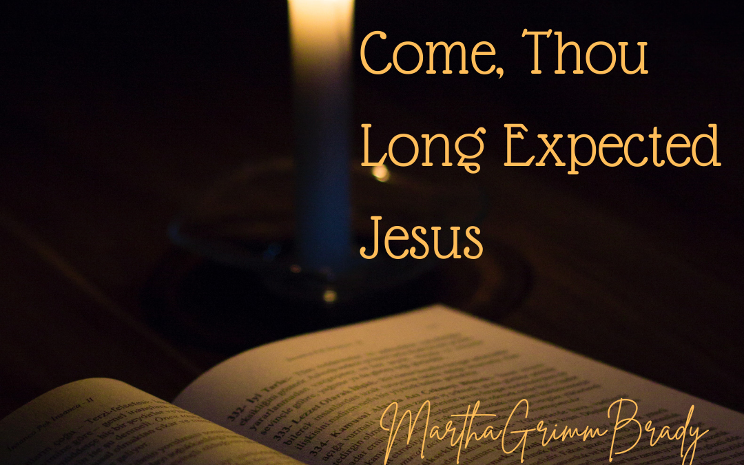 COME, THOU LONG EXPECTED JESUS…