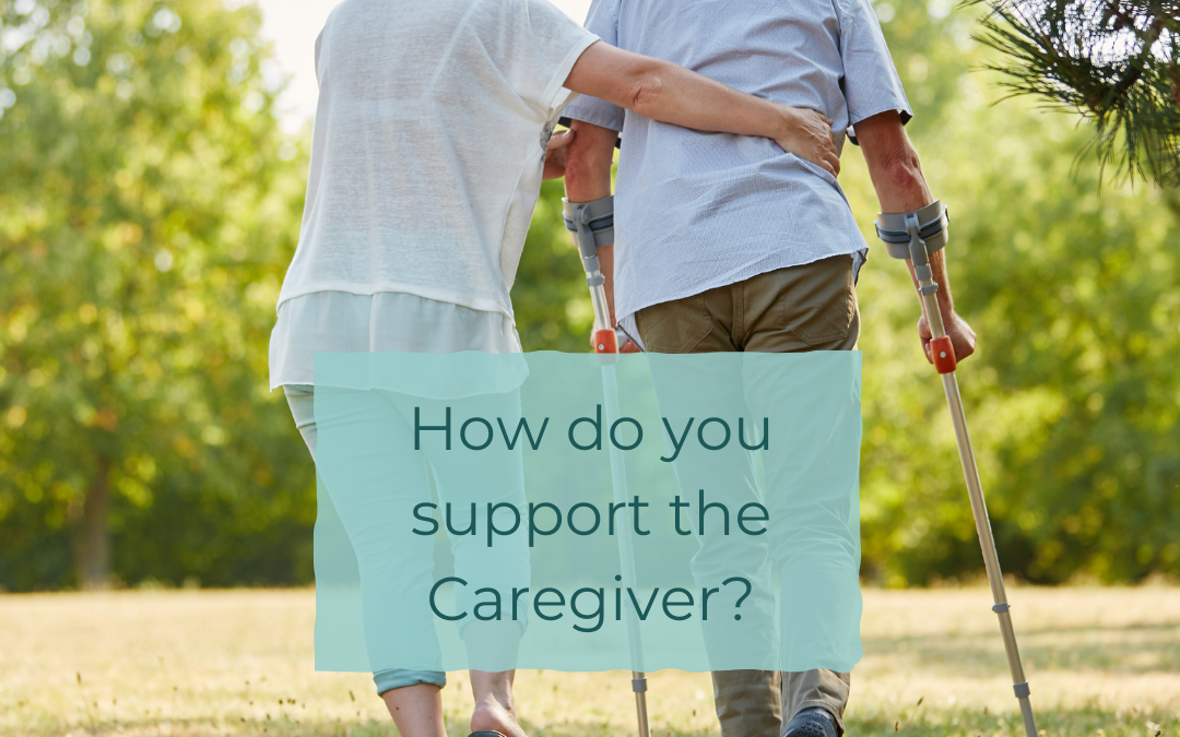 NINE WAYS TO SUPPORT THE CAREGIVER YOU KNOW…