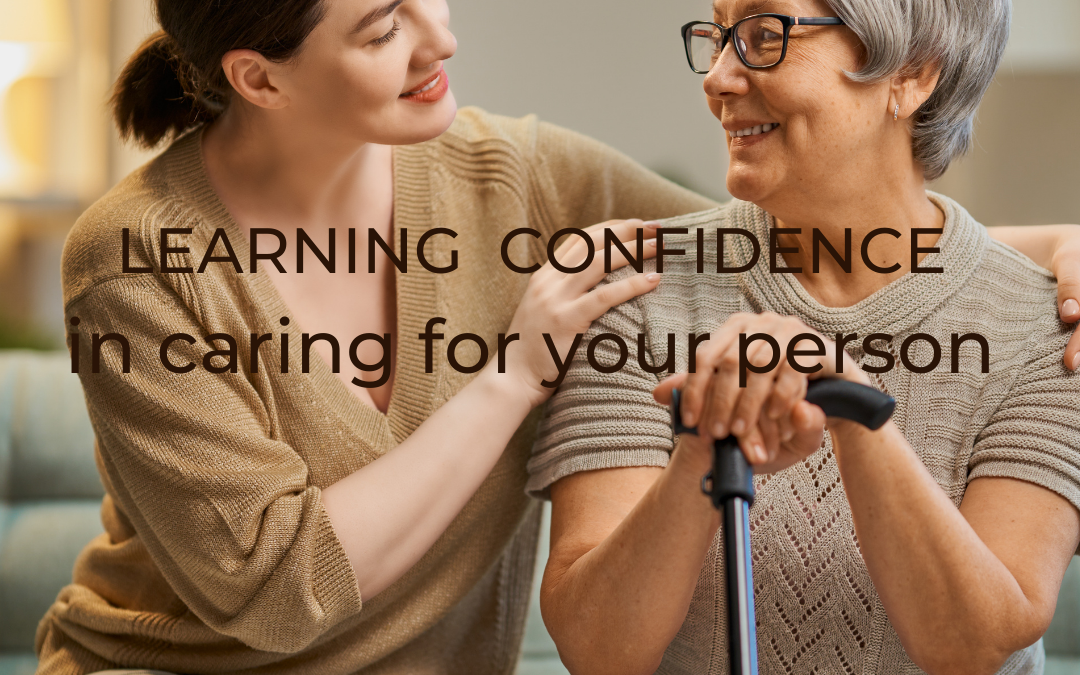 LEARNING TO BE CONFIDENT IN CARING FOR YOUR PERSON…