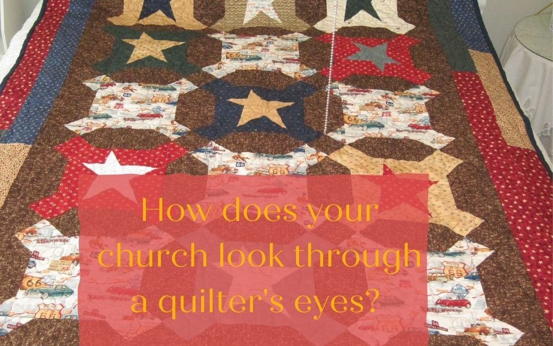 HOW DOES YOUR CHURCH LOOK THROUGH A QUILTER'S EYES?…