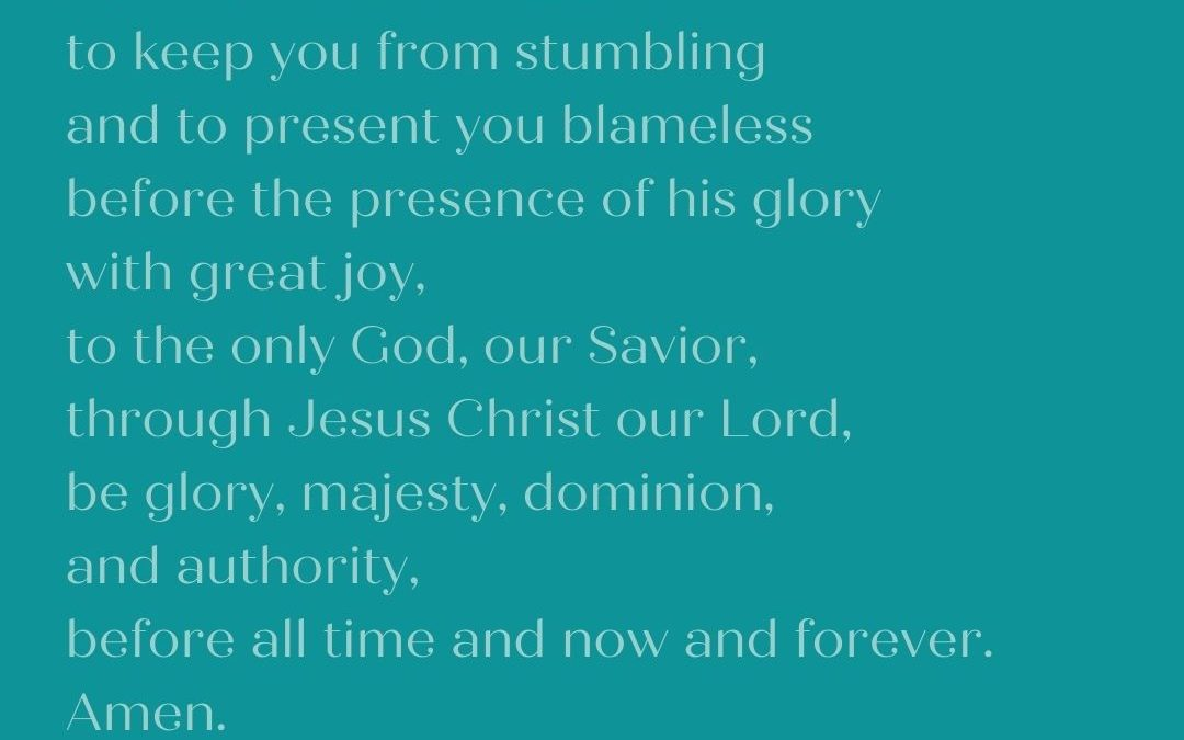 THE BENEDICTION: ABLE TO KEEP YOU FROM STUMBLING…