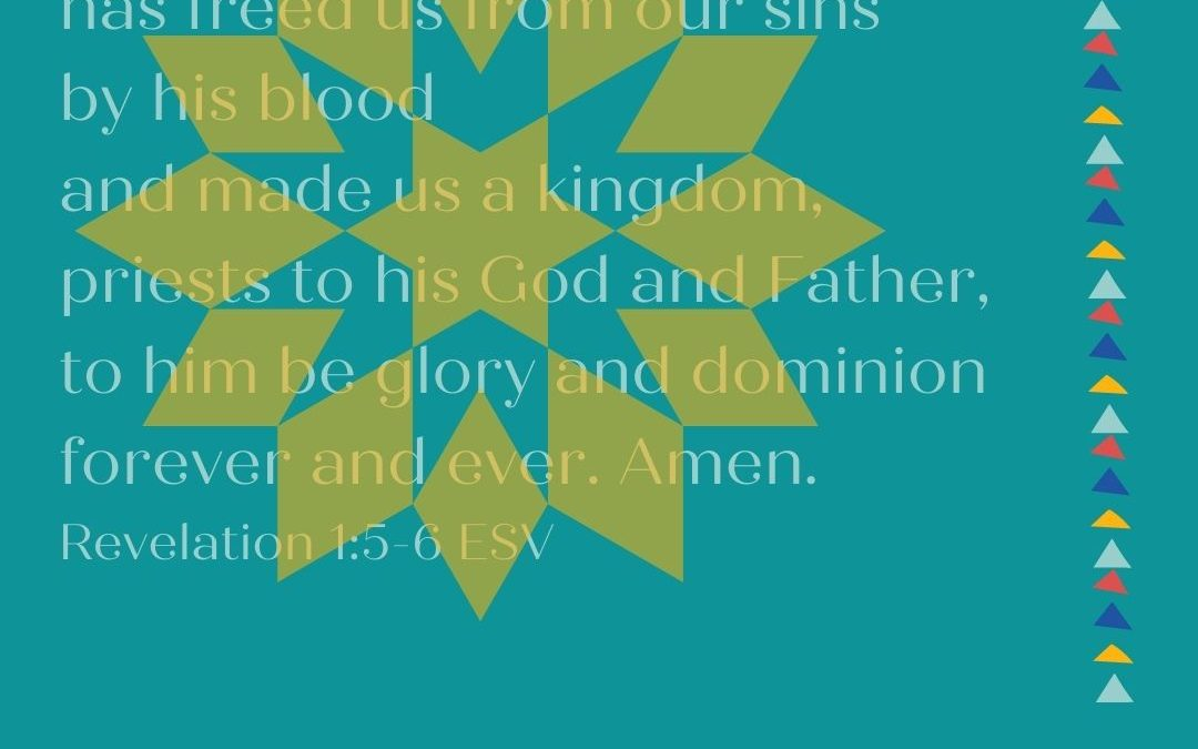 THE BENEDICTION: HE LOVES US, HAS FREED US & MADE US INTO A KINGDOM…
