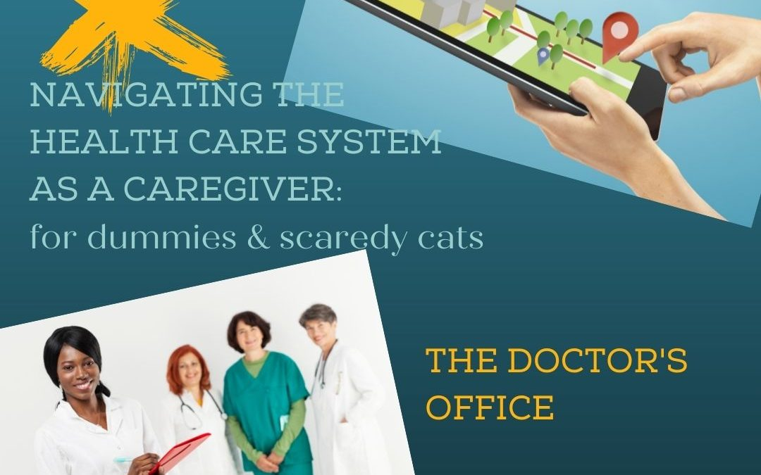 NAVIGATING THE HEALTHCARE SYSTEM AS A CAREGIVER: THE DOCTOR'S OFFICE…