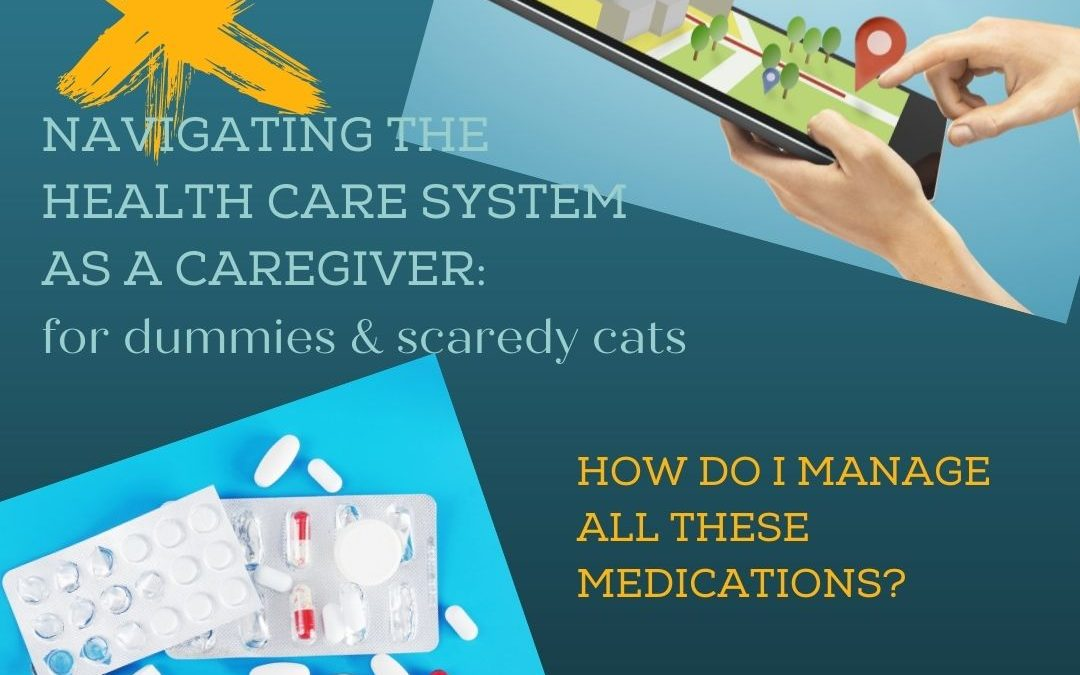 MANAGING THE HEALTHCARE SYSTEM: HOW DO I MANAGE THESE MEDICATIONS?…