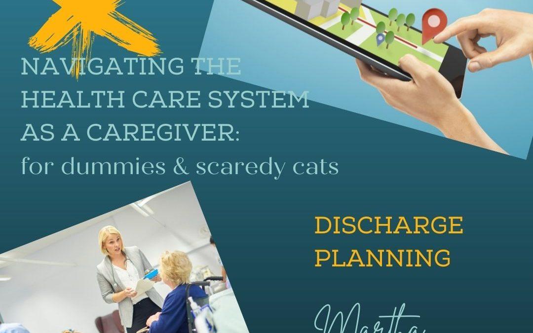 NAVIGATING THE HEALTHCARE SYSTEM FOR CAREGIVERS: DISCHARGE PLANNING…