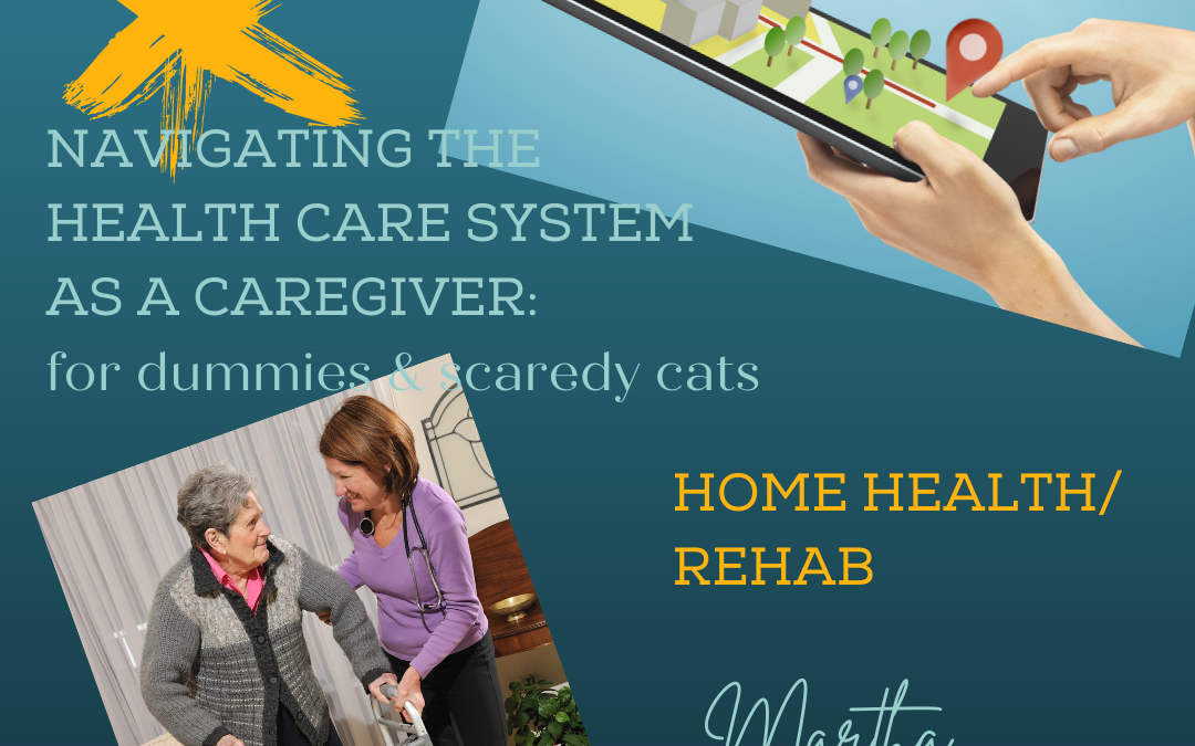 NAVIGATING THE HEALTHCARE SYSTEM FOR CAREGIVERS: HOME HEALTH CARE/REHAB…