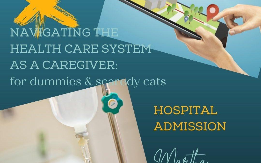 NAVIGATING THE HEALTHCARE SYSTEM AS A CAREGIVER: HOSPITAL ADMISSION…