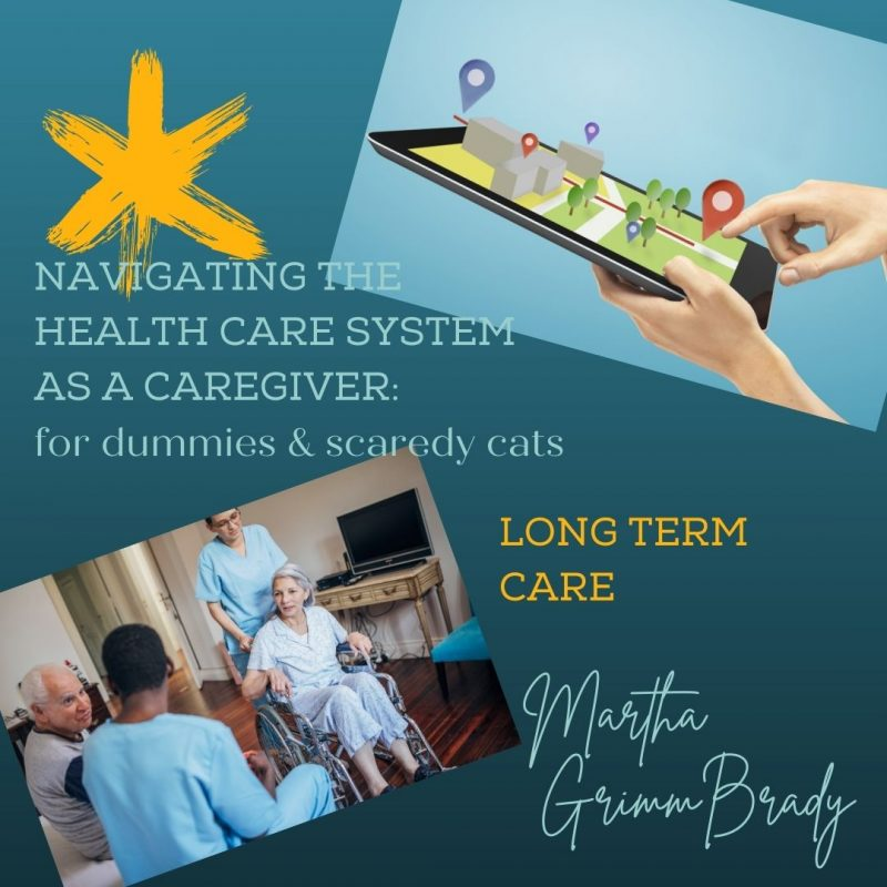 Today I'm talking about navigating long term care. What is involved in getting your loved one into a long term facility (LTF)? #navigatinghealthcarefor caregivers #caregivers #longtermcare #longtermfacility marthagrimmbrady
